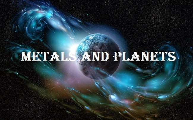 Metals and Their Relationship With The Planets