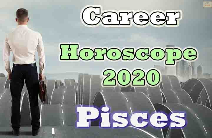 Pisces Career Horoscope 2020 Predictions