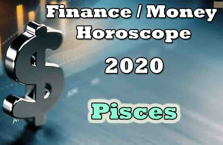 Pisces Finance Money Horoscope 2020 Predictions