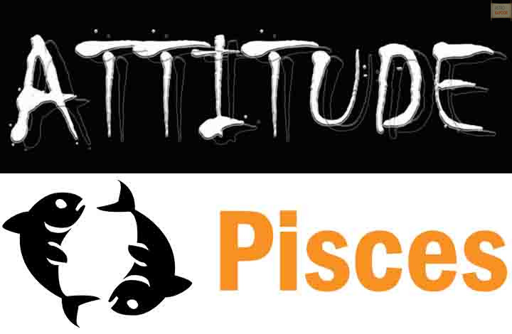Attitude of Pisces Zodiac Sign